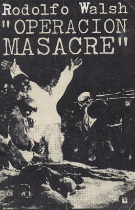 Rudolfo Walshs Operación Masacre